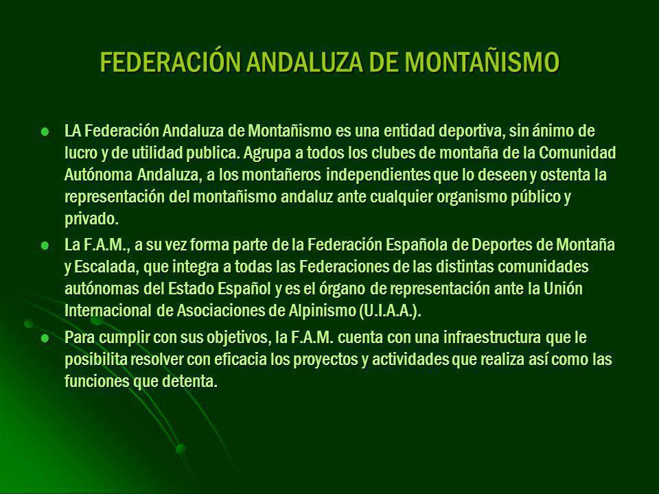 FEDERACIÓN ANDALUZA DE MONTAÑISMO LA Federación Andaluza de Montañismo es una entidad deportiva, sin ánimo de lucro y de utilidad publica. Agrupa a to