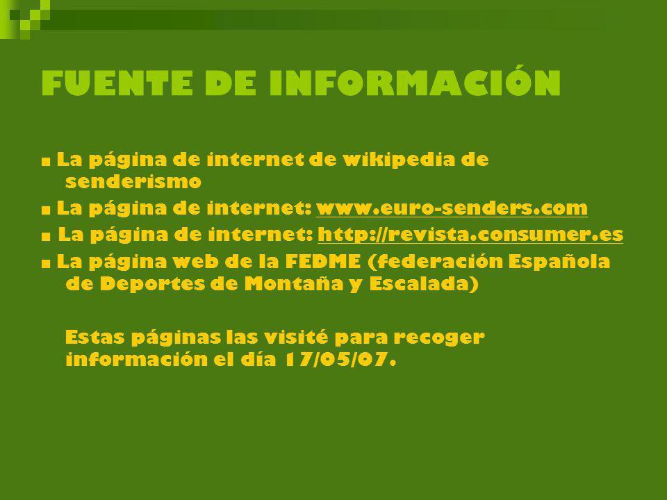 FUENTE DE INFORMACIÓN La página de internet de wikipedia de senderismo La página de internet: www.euro-senders.comwww.euro-senders.com La página de in