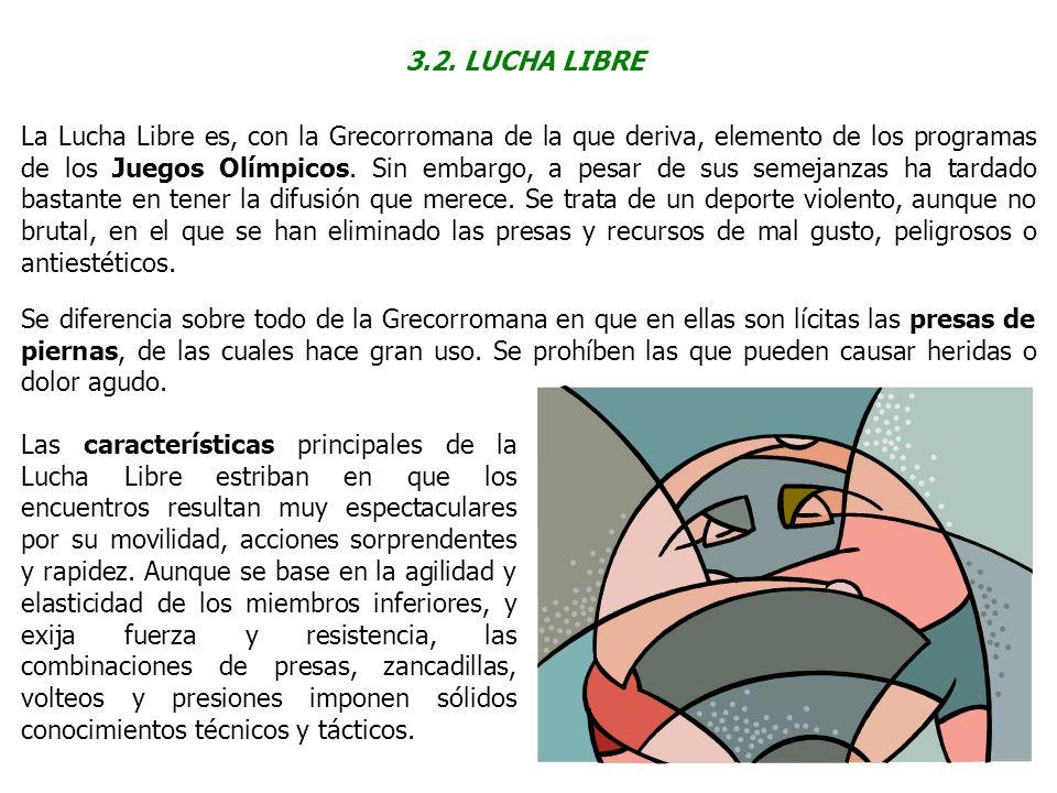 3.2. LUCHA LIBRE La Lucha Libre es, con la Grecorromana de la que deriva, elemento de los programas de los Juegos Olímpicos. Sin embargo, a pesar de s