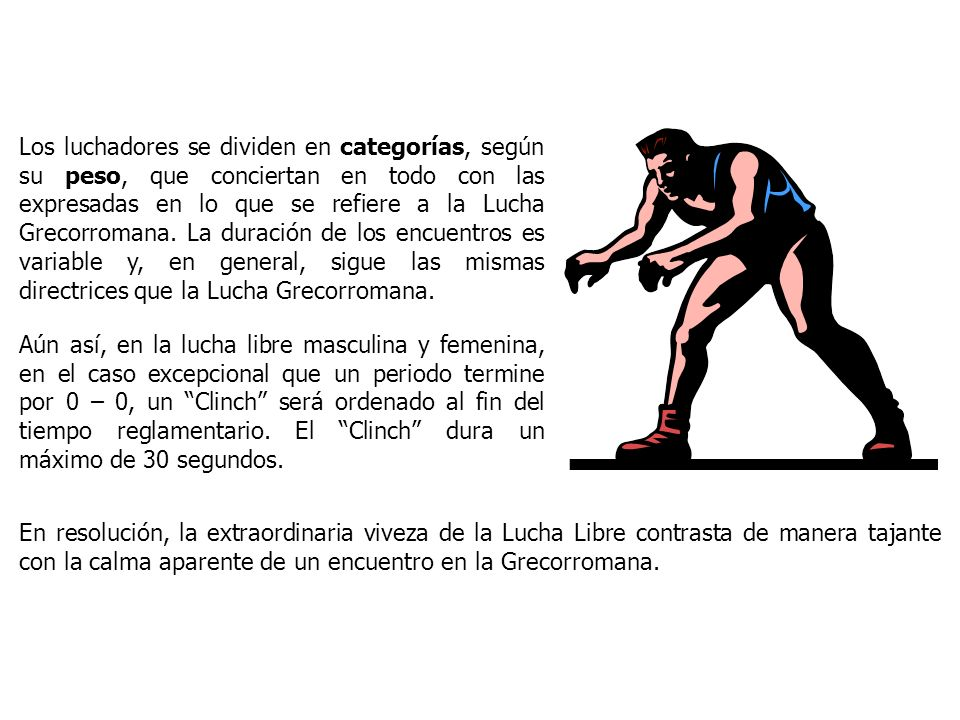 Los luchadores se dividen en categorías, según su peso, que conciertan en todo con las expresadas en lo que se refiere a la Lucha Grecorromana. La dur