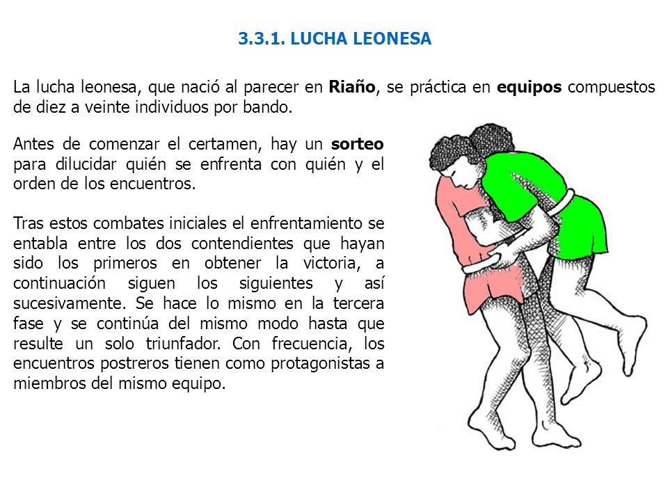 3.3.1. LUCHA LEONESA La lucha leonesa, que nació al parecer en Riaño, se práctica en equipos compuestos de diez a veinte individuos por bando. Antes d