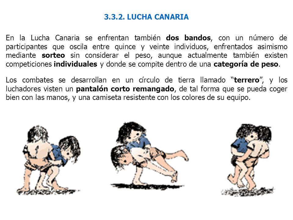 3.3.2. LUCHA CANARIA En la Lucha Canaria se enfrentan también dos bandos, con un número de participantes que oscila entre quince y veinte individuos,