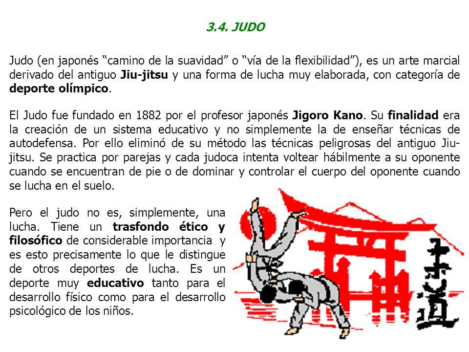 3.4. JUDO Judo (en japonés camino de la suavidad o vía de la flexibilidad), es un arte marcial derivado del antiguo Jiu-jitsu y una forma de lucha muy