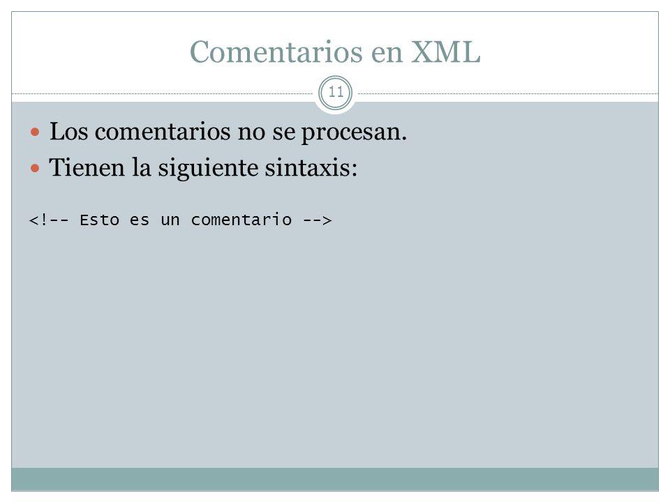 Comentarios en XML 11 Los comentarios no se procesan. Tienen la siguiente sintaxis: