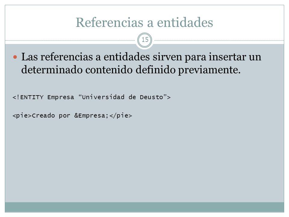 Referencias a entidades 15 Las referencias a entidades sirven para insertar un determinado contenido definido previamente. Creado por &Empresa;