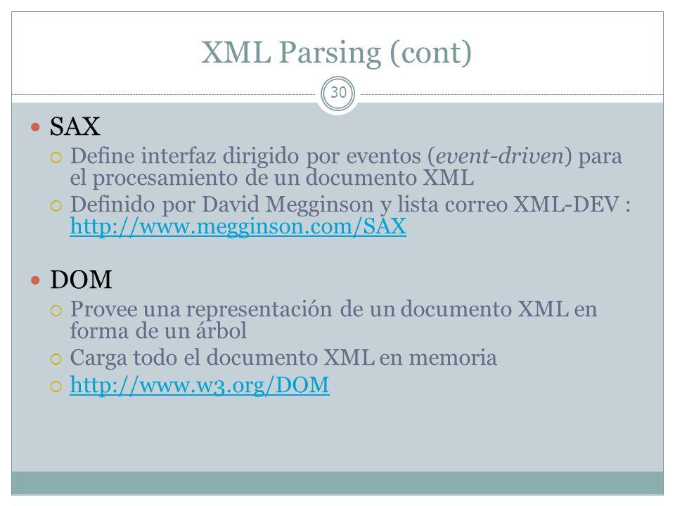 XML Parsing (cont) 30 SAX Define interfaz dirigido por eventos (event-driven) para el procesamiento de un documento XML Definido por David Megginson y