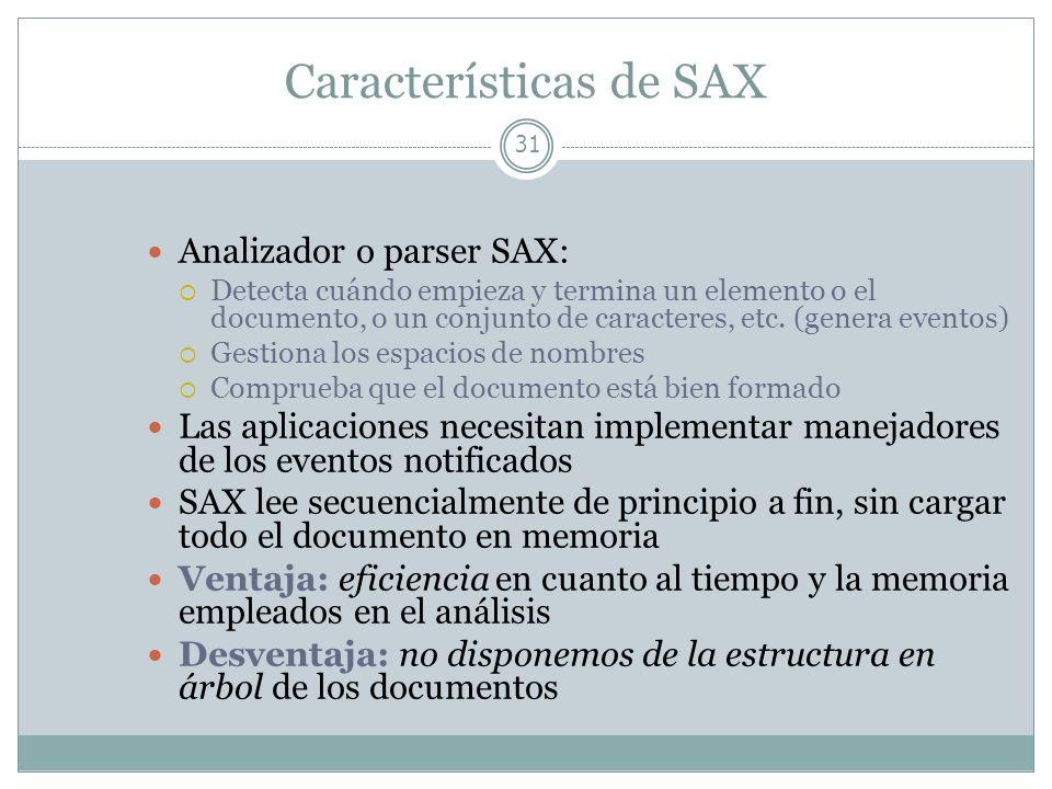 Características de SAX 31 Analizador o parser SAX: Detecta cuándo empieza y termina un elemento o el documento, o un conjunto de caracteres, etc. (gen