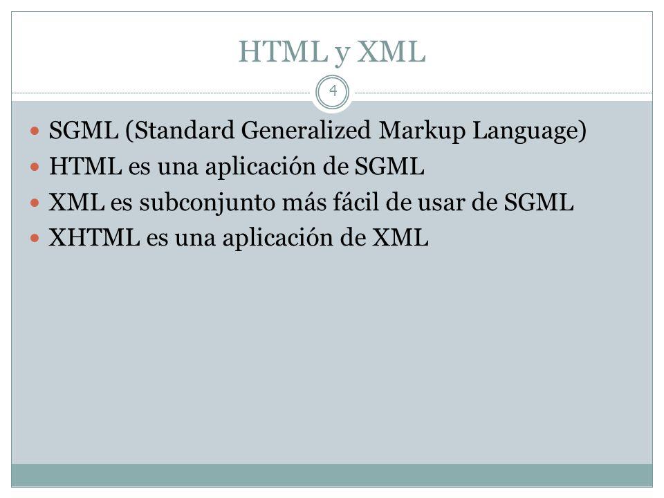 HTML y XML 4 SGML (Standard Generalized Markup Language) HTML es una aplicación de SGML XML es subconjunto más fácil de usar de SGML XHTML es una apli