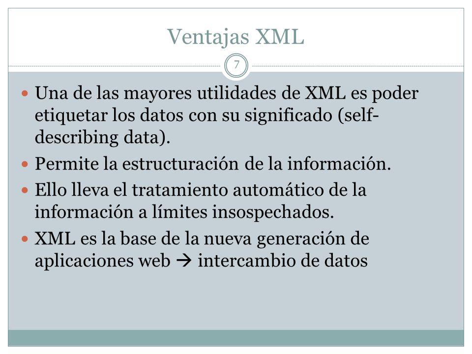 Ventajas XML 7 Una de las mayores utilidades de XML es poder etiquetar los datos con su significado (self- describing data). Permite la estructuración