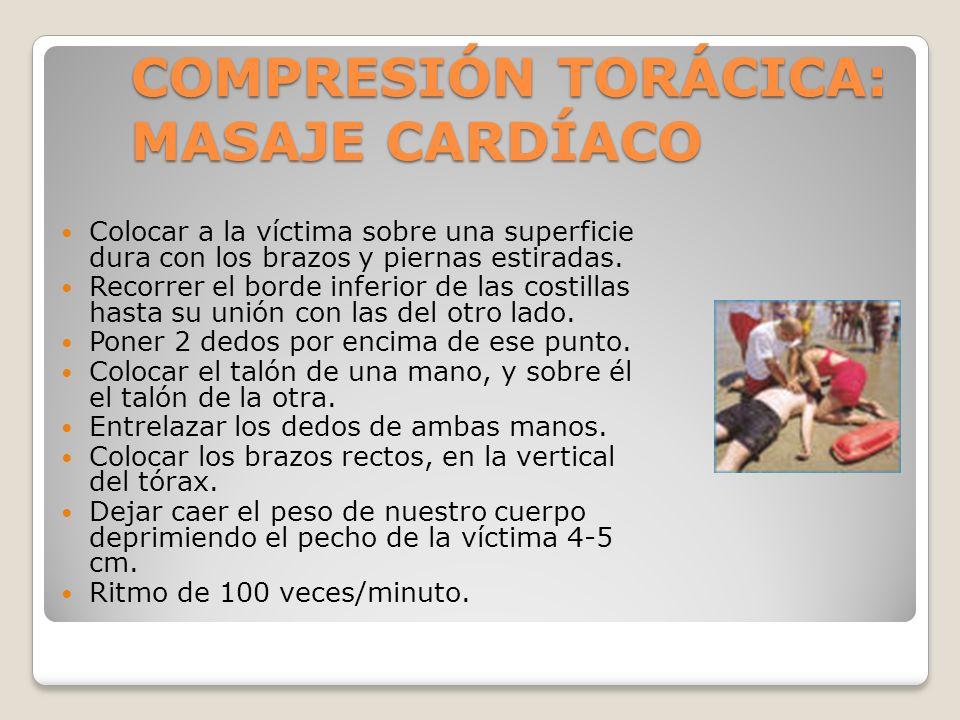 COMPRESIÓN TORÁCICA: MASAJE CARDÍACO Colocar a la víctima sobre una superficie dura con los brazos y piernas estiradas. Recorrer el borde inferior de