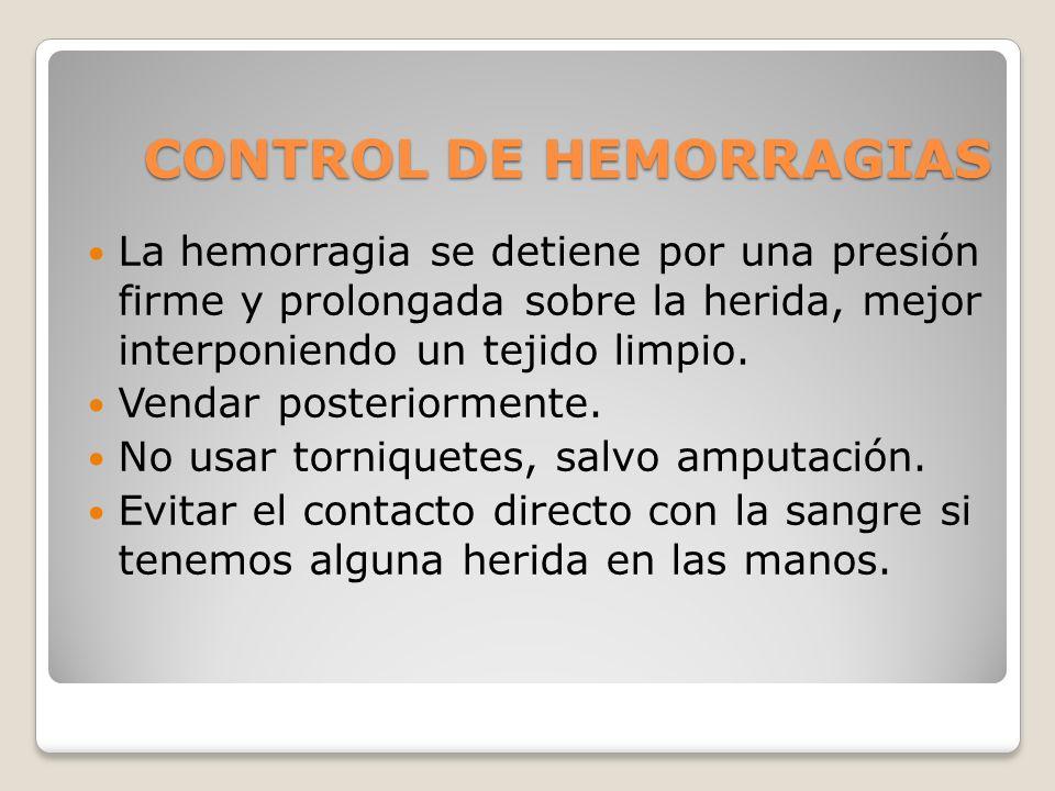 CONTROL DE HEMORRAGIAS La hemorragia se detiene por una presión firme y prolongada sobre la herida, mejor interponiendo un tejido limpio. Vendar poste