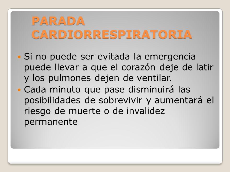 PARADA CARDIORRESPIRATORIA Si no puede ser evitada la emergencia puede llevar a que el corazón deje de latir y los pulmones dejen de ventilar. Cada mi