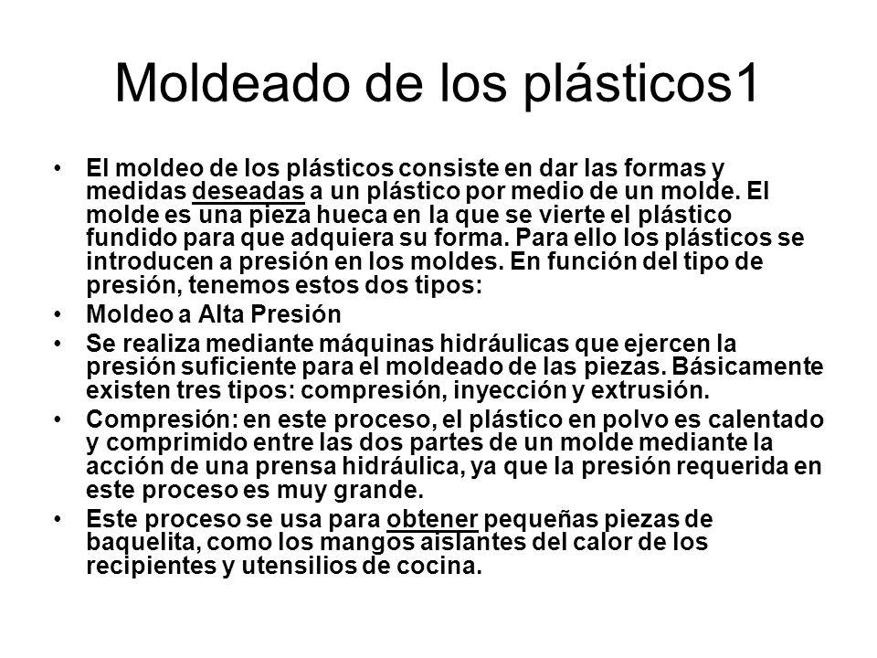 Moldeado de los plásticos1 El moldeo de los plásticos consiste en dar las formas y medidas deseadas a un plástico por medio de un molde. El molde es u