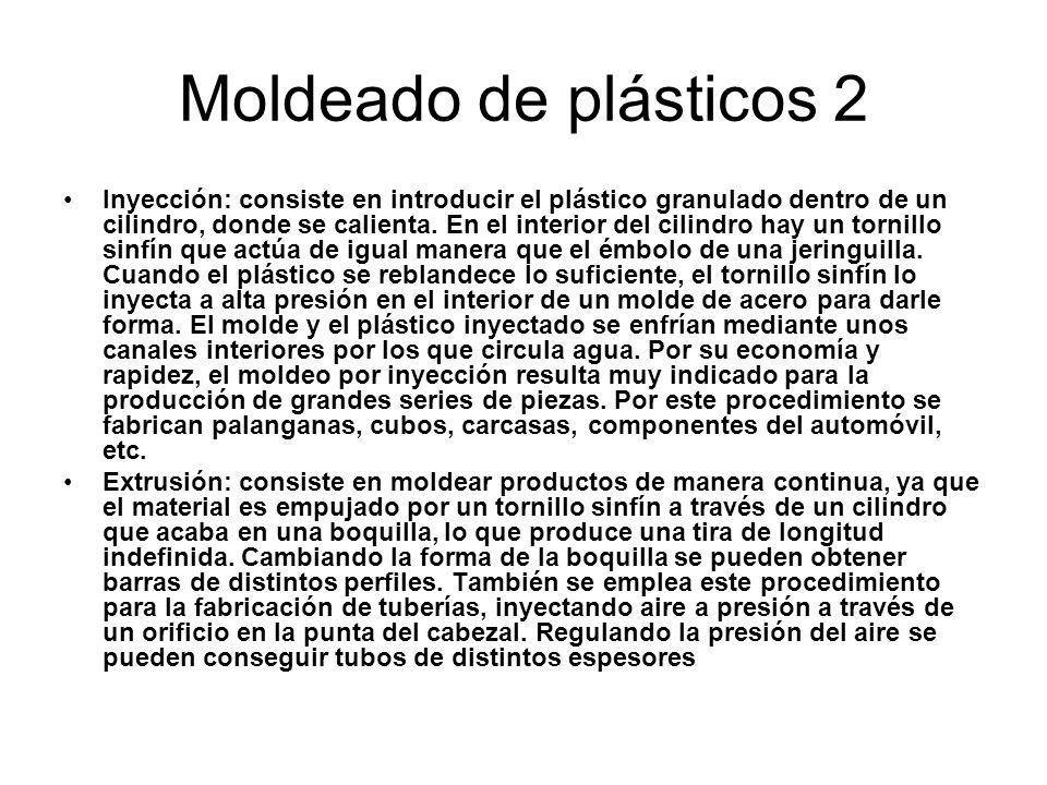Moldeado de plásticos 2 Inyección: consiste en introducir el plástico granulado dentro de un cilindro, donde se calienta. En el interior del cilindro