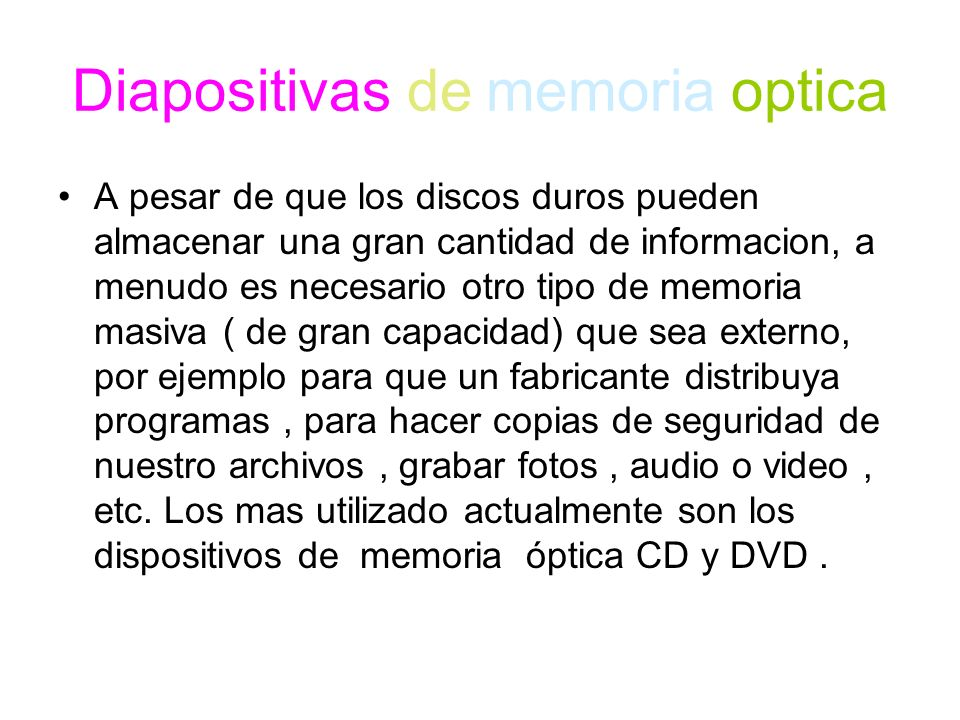 Diapositivas de memoria optica A pesar de que los discos duros pueden almacenar una gran cantidad de informacion, a menudo es necesario otro tipo de m