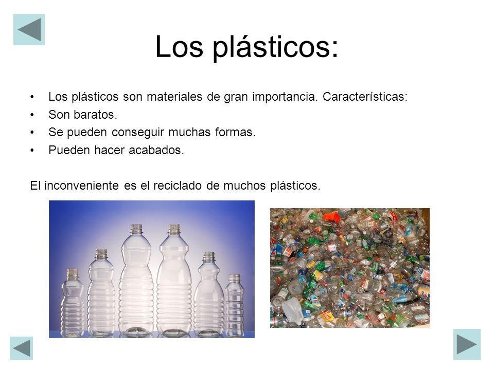 Los plásticos: Los plásticos son materiales de gran importancia. Características: Son baratos. Se pueden conseguir muchas formas. Pueden hacer acabado