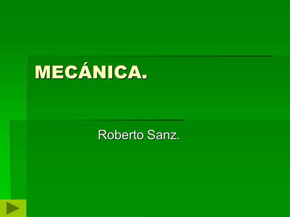 MECÁNICA. Roberto Sanz.