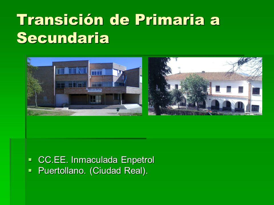 Transición de Primaria a Secundaria CC.EE. Inmaculada Enpetrol CC.EE. Inmaculada Enpetrol Puertollano. (Ciudad Real). Puertollano. (Ciudad Real).
