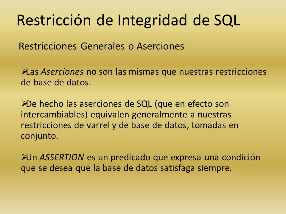 Restricción de Integridad de SQL Restricciones Generales o Aserciones Las Aserciones no son las mismas que nuestras restricciones de base de datos. De