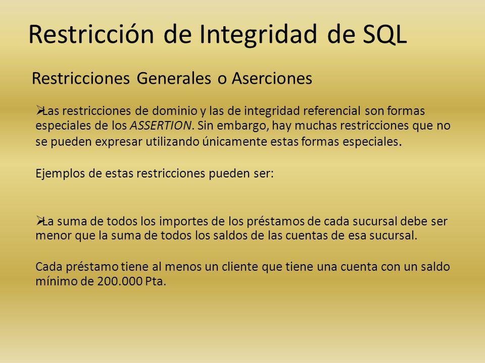 Restricción de Integridad de SQL Restricciones Generales o Aserciones Las restricciones de dominio y las de integridad referencial son formas especial