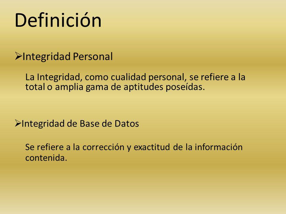 Definición Integridad Personal Integridad de Base de Datos La Integridad, como cualidad personal, se refiere a la total o amplia gama de aptitudes pos