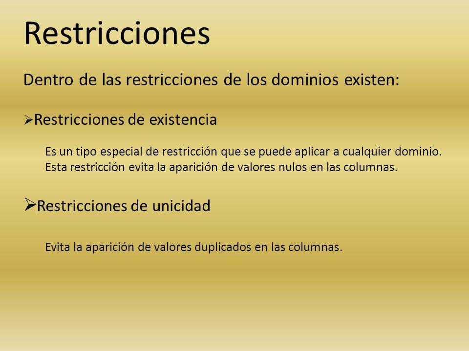 Restricciones Dentro de las restricciones de los dominios existen: Restricciones de existencia Es un tipo especial de restricción que se puede aplicar