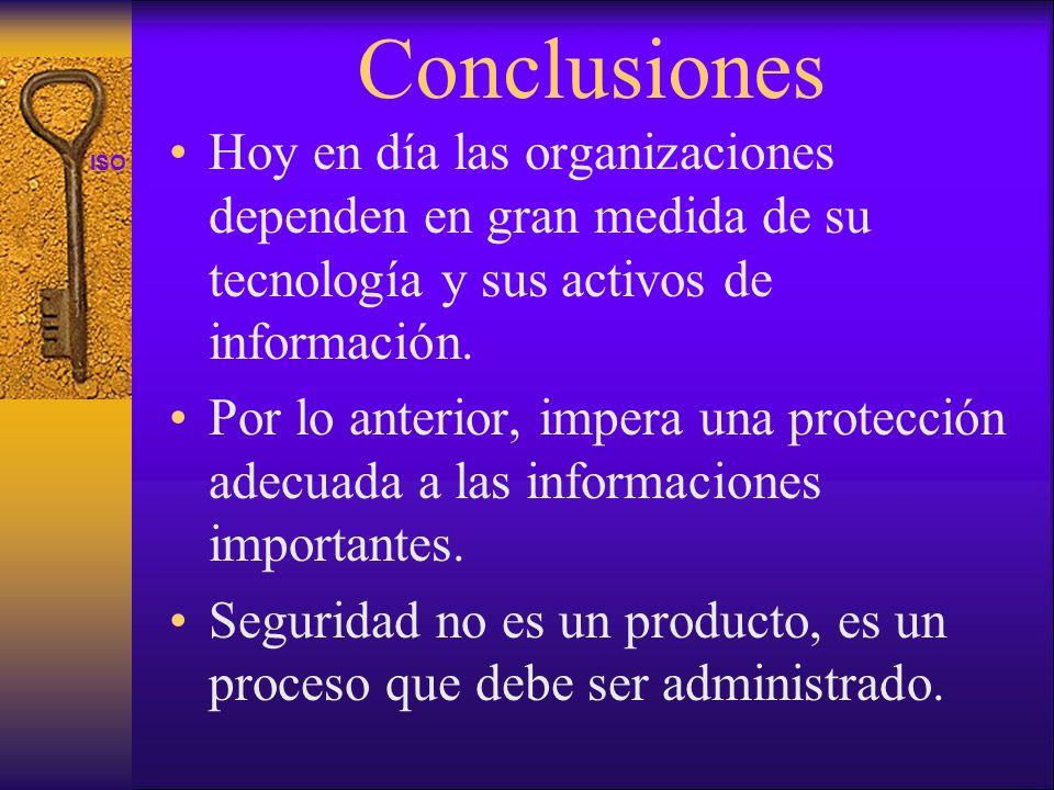 ISO 27001 Conclusiones Hoy en día las organizaciones dependen en gran medida de su tecnología y sus activos de información. Por lo anterior, impera un