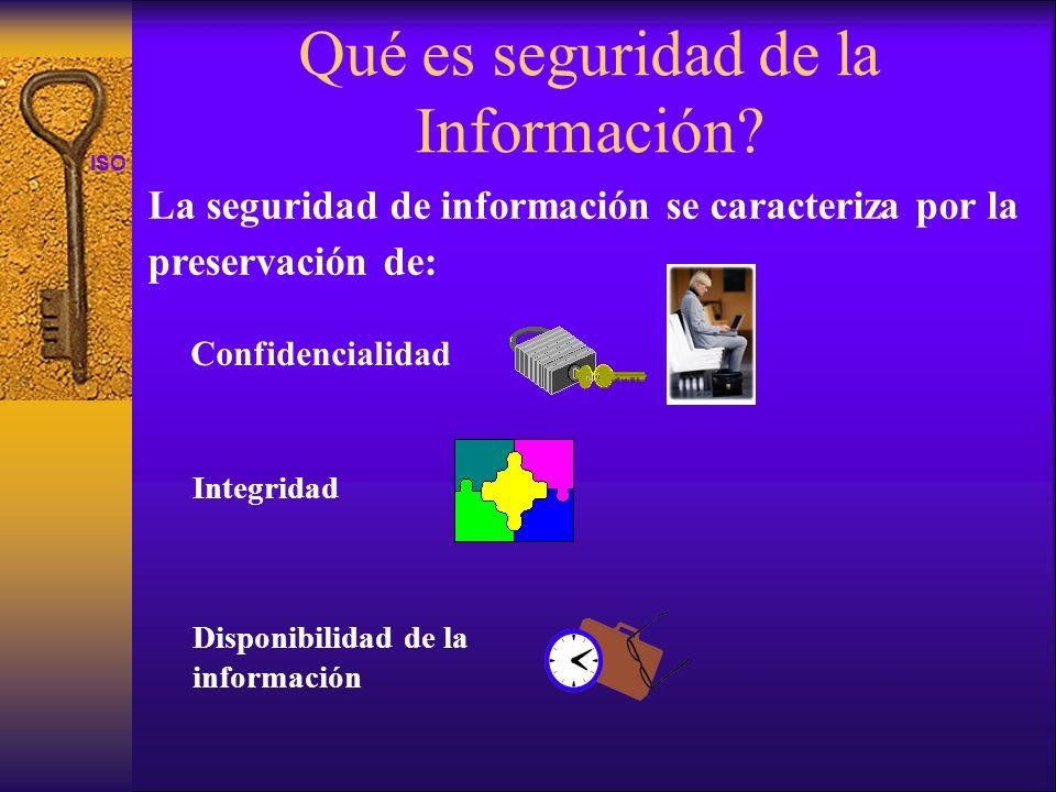 ISO 27001 Confidencialidad Integridad Disponibilidad de la información La seguridad de información se caracteriza por la preservación de: Qué es segur