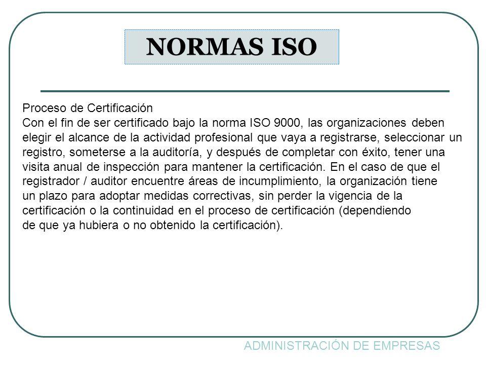 ADMINISTRACIÓN DE EMPRESAS NORMAS ISO Proceso de Certificación Con el fin de ser certificado bajo la norma ISO 9000, las organizaciones deben elegir e