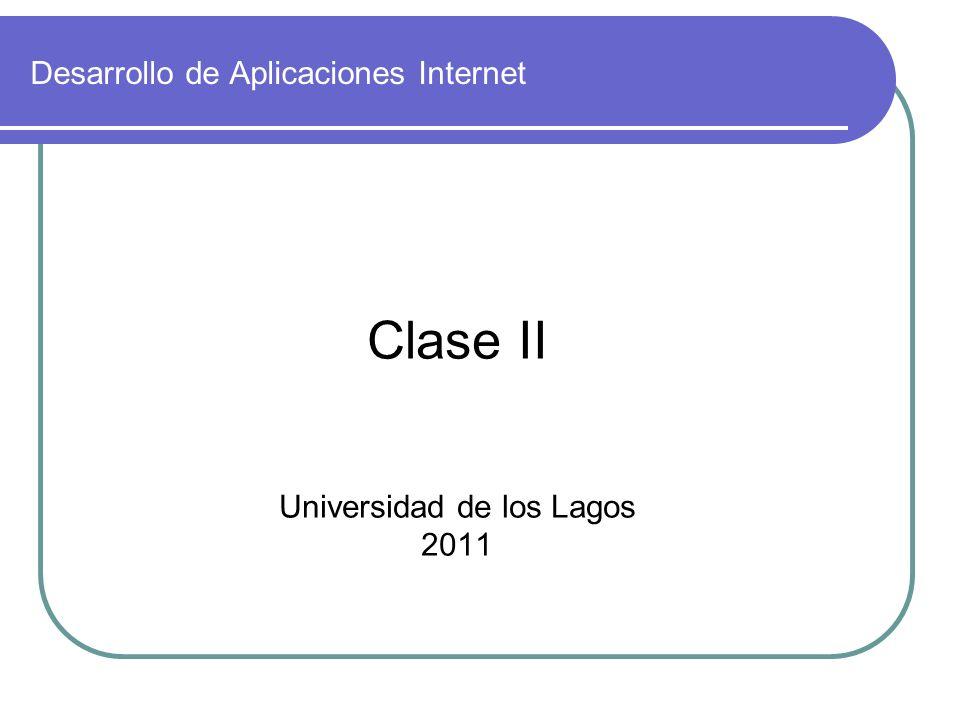 Desarrollo de Aplicaciones Internet Clase II Universidad de los Lagos 2011