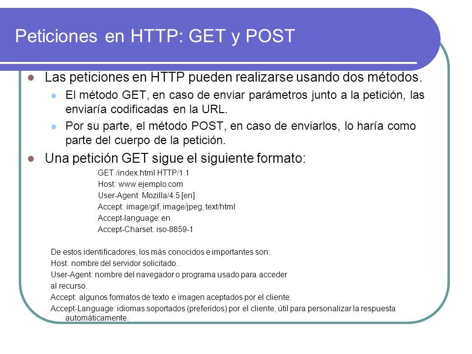 Peticiones en HTTP: GET y POST Las peticiones en HTTP pueden realizarse usando dos métodos. El método GET, en caso de enviar parámetros junto a la pet