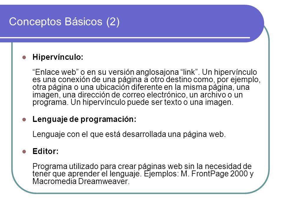 Conceptos Básicos (2) Hipervínculo: Enlace web o en su versión anglosajona link. Un hipervínculo es una conexión de una página a otro destino como, po