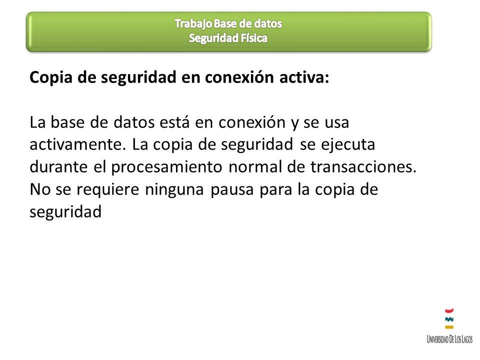 Copia de seguridad en conexión activa: La base de datos está en conexión y se usa activamente. La copia de seguridad se ejecuta durante el procesamien