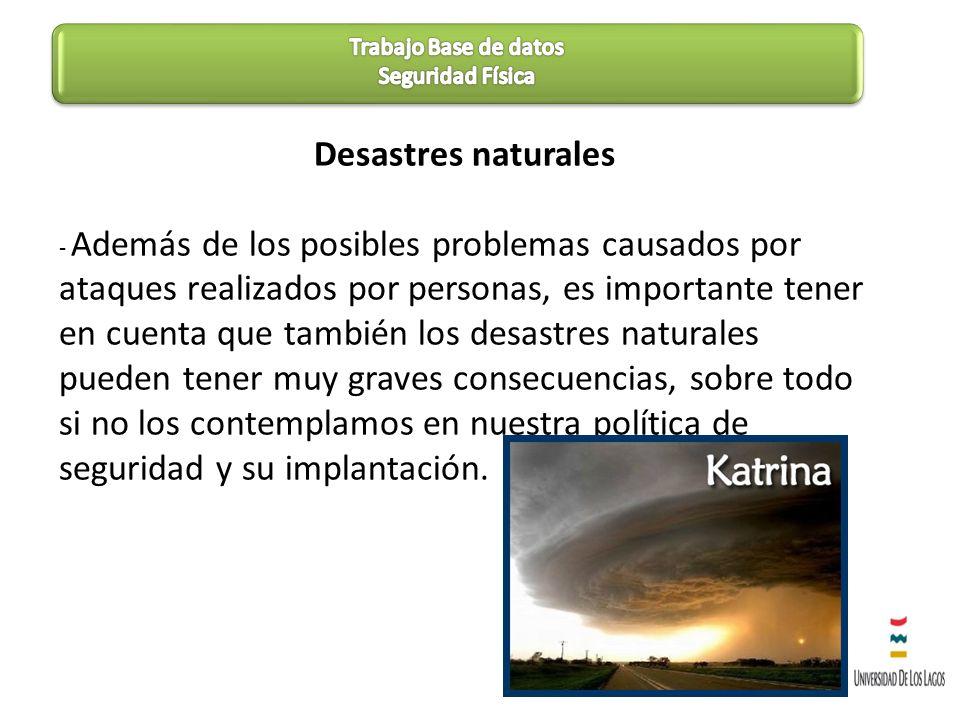 Desastres naturales Algunos desastres naturales a tener en cuenta: *Terremotos y vibraciones *Tormentas eléctricas *Inundaciones y humedad *Incendios y humos