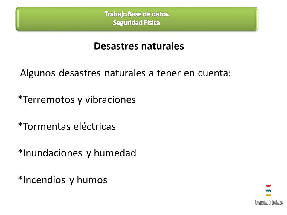 Desastres naturales Algunos desastres naturales a tener en cuenta: *Terremotos y vibraciones *Tormentas eléctricas *Inundaciones y humedad *Incendios