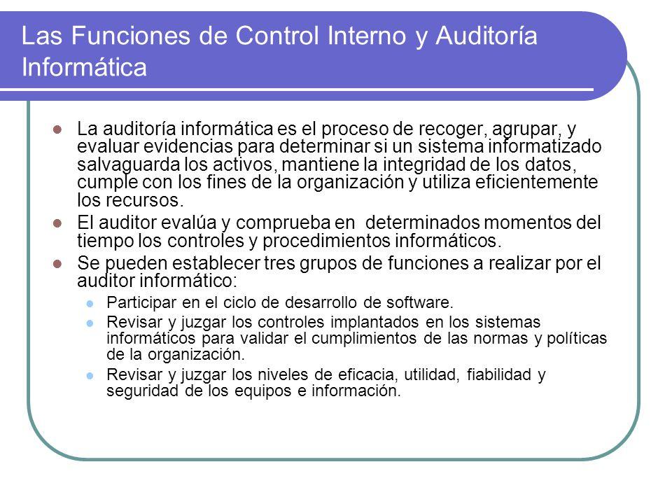 Las Funciones de Control Interno y Auditoría Informática La auditoría informática es el proceso de recoger, agrupar, y evaluar evidencias para determi