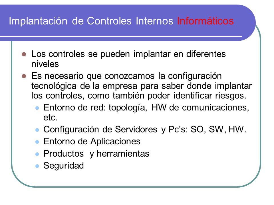 Implantación de Controles Internos Informáticos Los controles se pueden implantar en diferentes niveles Es necesario que conozcamos la configuración t