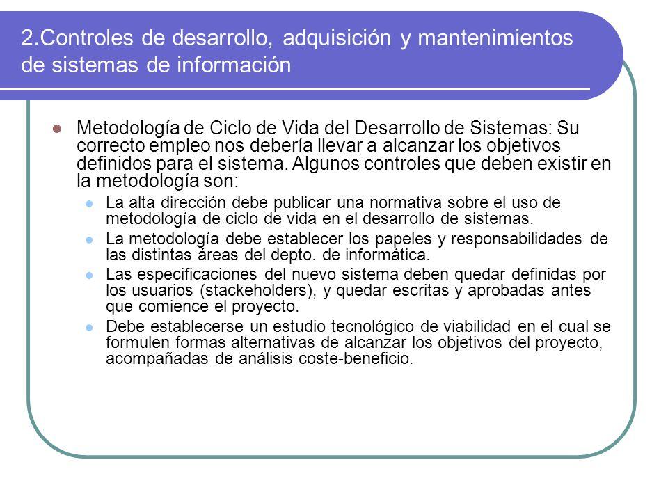 2.Controles de desarrollo, adquisición y mantenimientos de sistemas de información Metodología de Ciclo de Vida del Desarrollo de Sistemas: Su correct