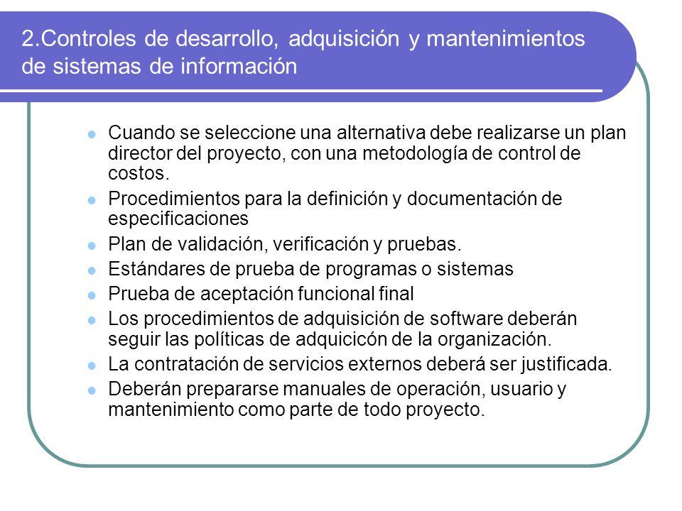 2.Controles de desarrollo, adquisición y mantenimientos de sistemas de información Cuando se seleccione una alternativa debe realizarse un plan direct