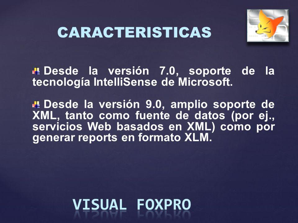 CARACTERISTICAS Desde la versión 7.0, soporte de la tecnología IntelliSense de Microsoft. Desde la versión 9.0, amplio soporte de XML, tanto como fuen