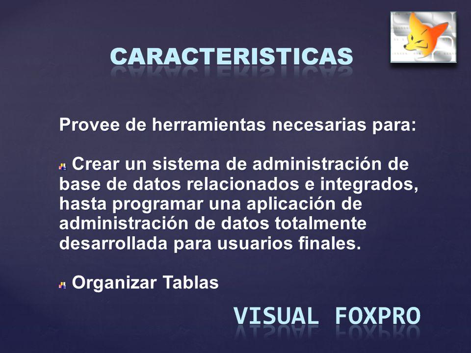 Provee de herramientas necesarias para: Crear un sistema de administración de base de datos relacionados e integrados, hasta programar una aplicación