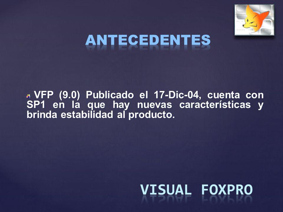 VFP (9.0) Publicado el 17-Dic-04, cuenta con SP1 en la que hay nuevas características y brinda estabilidad al producto. VFP (9.0) Publicado el 17-Dic-