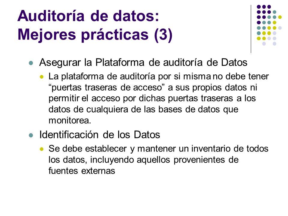 Auditoría de datos: Mejores prácticas (3) Asegurar la Plataforma de auditoría de Datos La plataforma de auditoría por si misma no debe tener puertas t