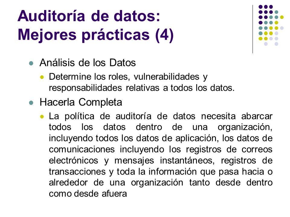 Auditoría de datos: Mejores prácticas (4) Análisis de los Datos Determine los roles, vulnerabilidades y responsabilidades relativas a todos los datos.