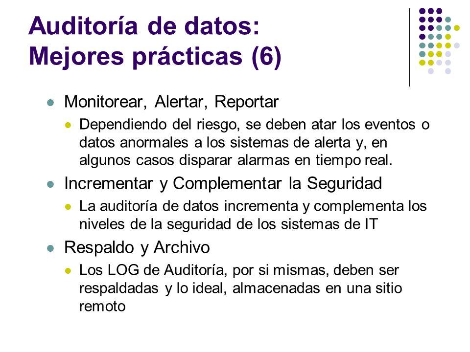 Auditoría de datos: Mejores prácticas (6) Monitorear, Alertar, Reportar Dependiendo del riesgo, se deben atar los eventos o datos anormales a los sist