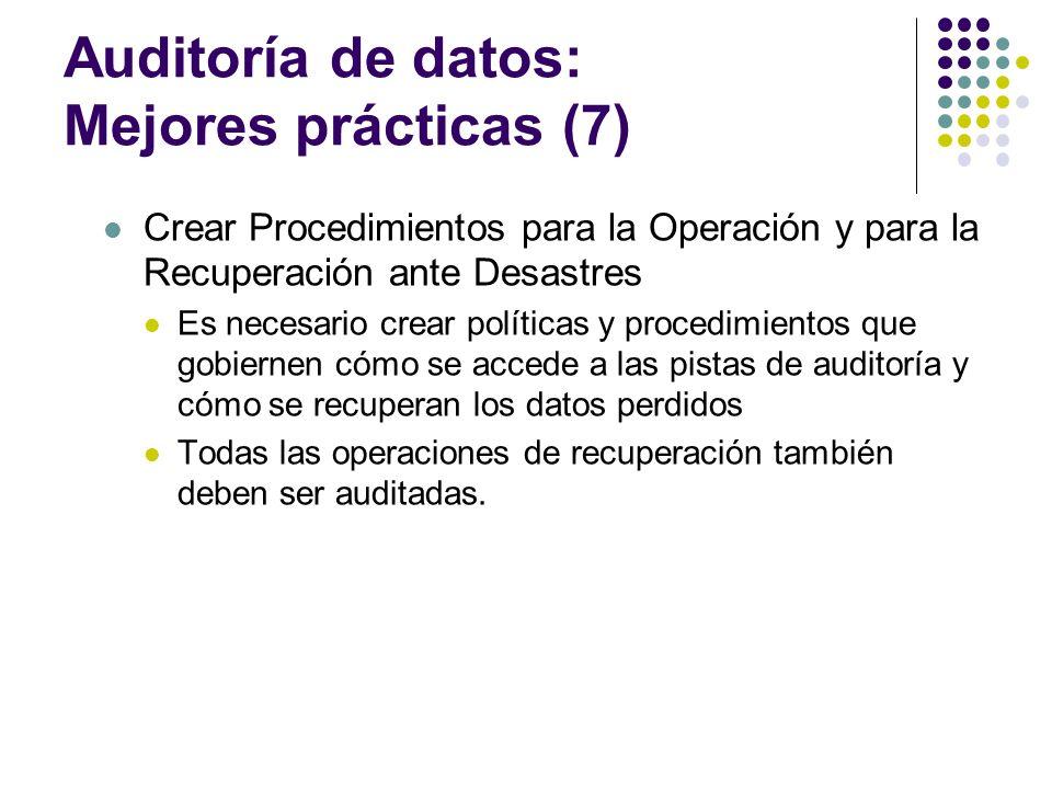 Auditoría de datos: Mejores prácticas (7) Crear Procedimientos para la Operación y para la Recuperación ante Desastres Es necesario crear políticas y