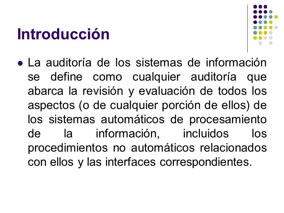 Introducción La auditoría de los sistemas de información se define como cualquier auditoría que abarca la revisión y evaluación de todos los aspectos