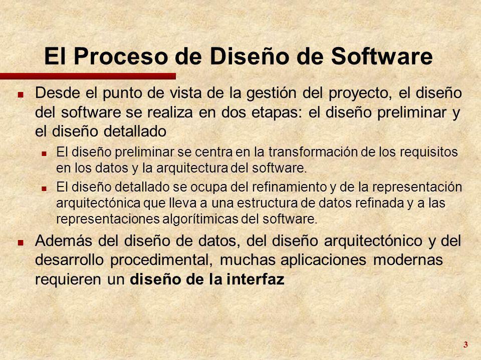 3 El Proceso de Diseño de Software n Desde el punto de vista de la gestión del proyecto, el diseño del software se realiza en dos etapas: el diseño pr