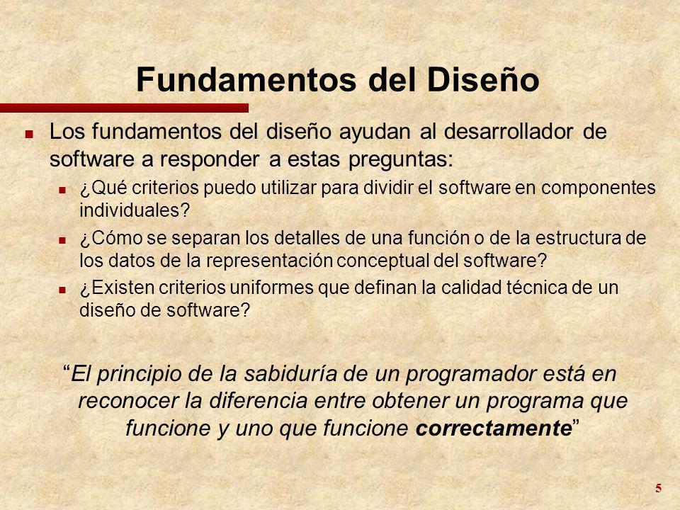 5 Fundamentos del Diseño n Los fundamentos del diseño ayudan al desarrollador de software a responder a estas preguntas: n ¿Qué criterios puedo utiliz