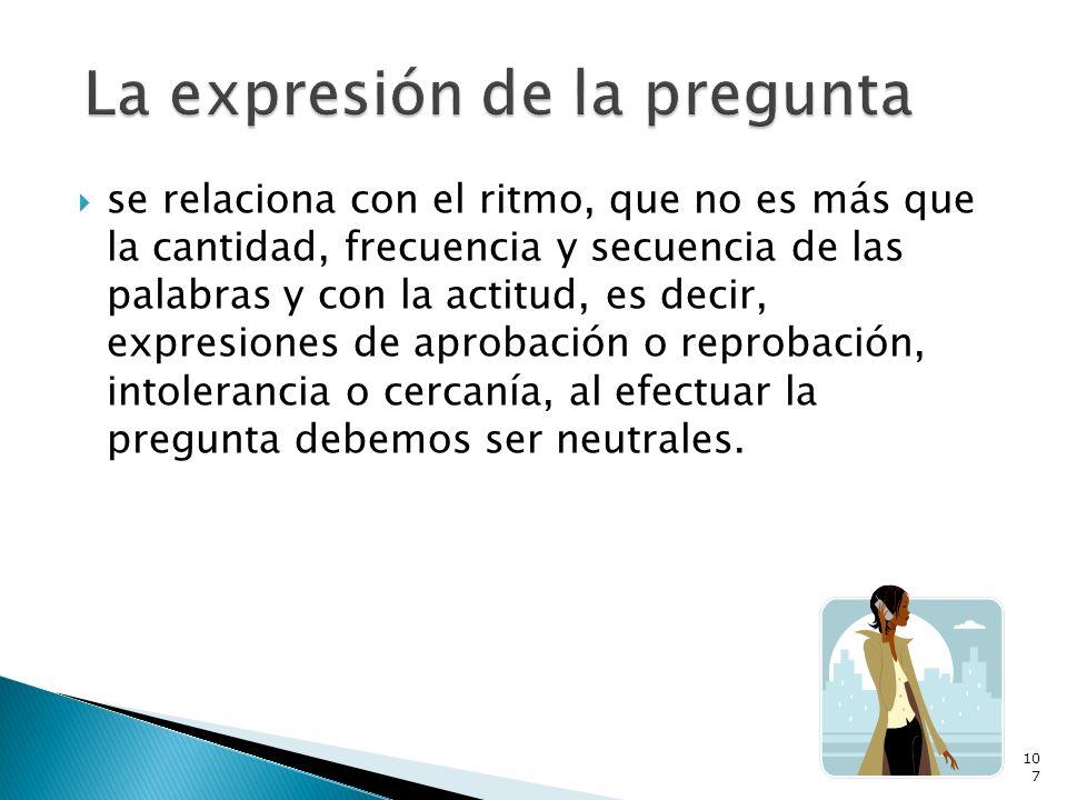 se relaciona con el ritmo, que no es más que la cantidad, frecuencia y secuencia de las palabras y con la actitud, es decir, expresiones de aprobación
